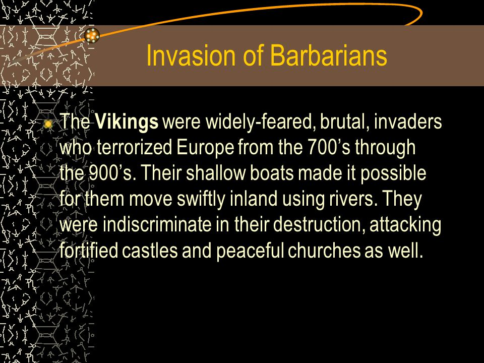 Invasion of Barbarians The Vikings were widely-feared, brutal, invaders who terrorized Europe from the 700's through the 900's.