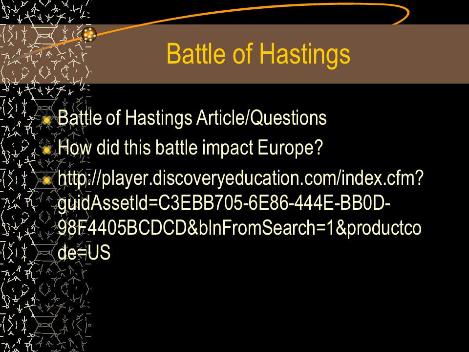 Battle of Hastings Battle of Hastings Article/Questions How did this battle impact Europe.