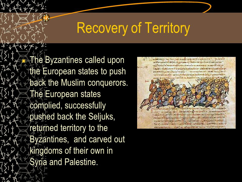 Recovery of Territory The Byzantines called upon the European states to push back the Muslim conquerors.