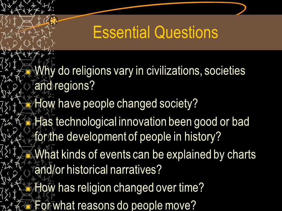 Essential Questions Why do religions vary in civilizations, societies and regions.