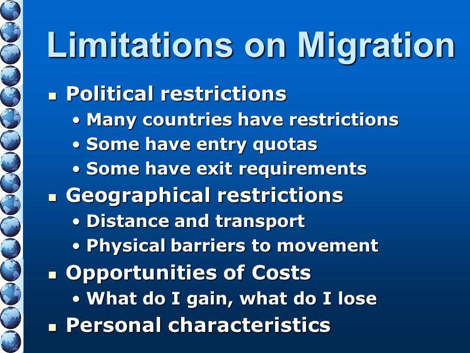 Limitations on Migration Political restrictions Political restrictions Many countries have restrictionsMany countries have restrictions Some have entr
