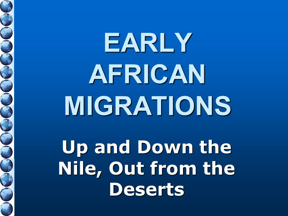 EARLY AFRICAN MIGRATIONS Up and Down the Nile, Out from the Deserts