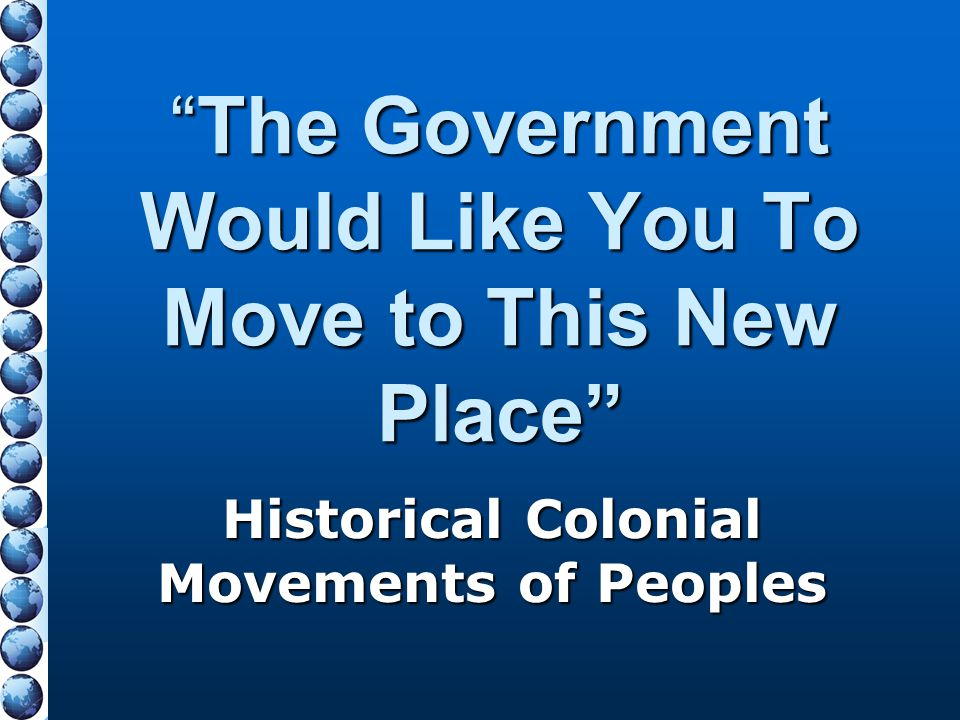 """Historical Colonial Movements of Peoples """"The Government Would Like You To Move to This New Place"""""""