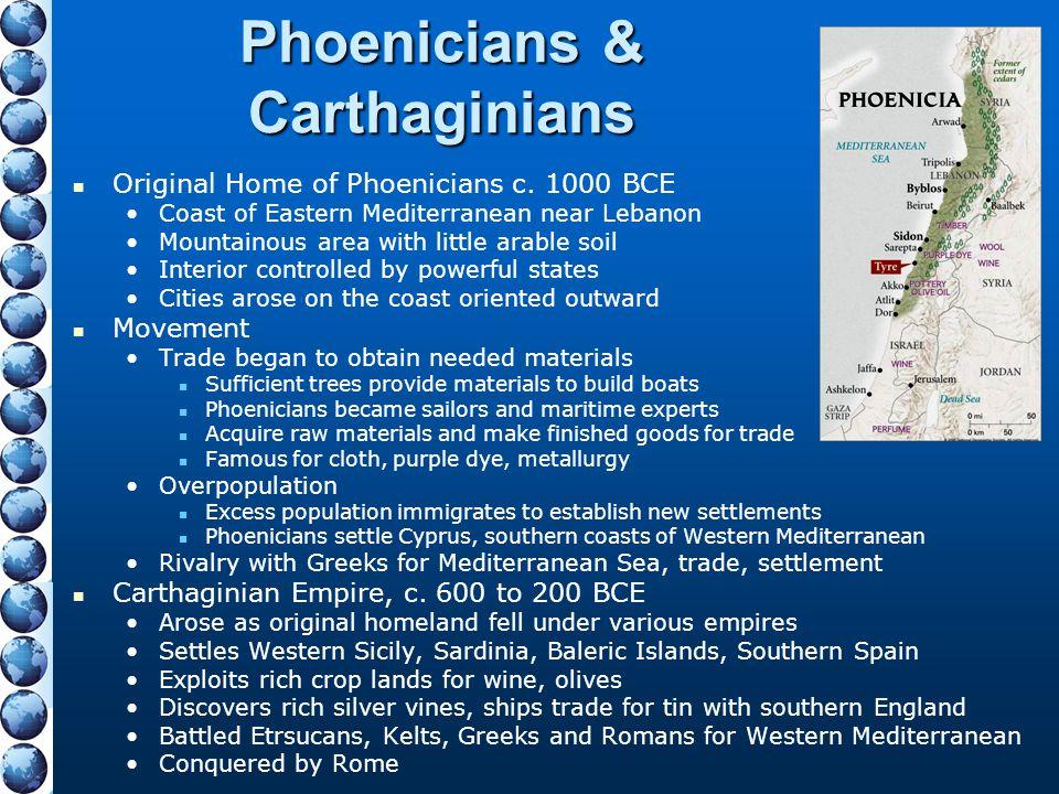 Phoenicians & Carthaginians Original Home of Phoenicians c. 1000 BCE Coast of Eastern Mediterranean near Lebanon Mountainous area with little arable s