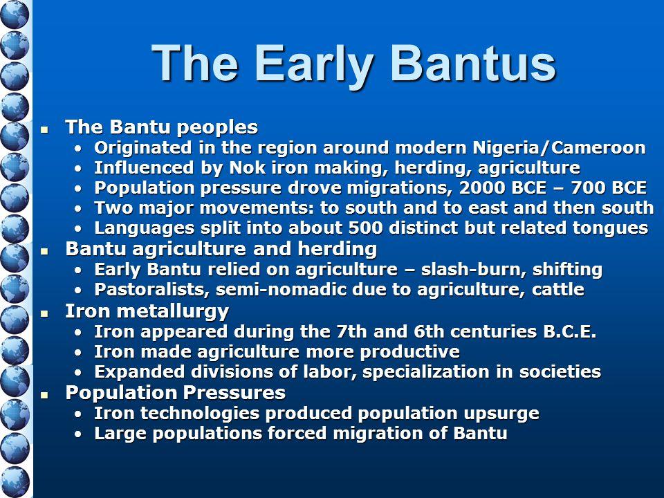 The Early Bantus The Bantu peoples The Bantu peoples Originated in the region around modern Nigeria/CameroonOriginated in the region around modern Nig