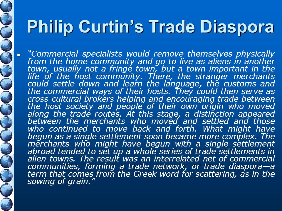 """Philip Curtin's Trade Diaspora """"Commercial specialists would remove themselves physically from the home community and go to live as aliens in another"""