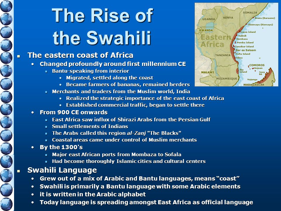 The Rise of the Swahili The eastern coast of Africa The eastern coast of Africa Changed profoundly around first millennium CEChanged profoundly around