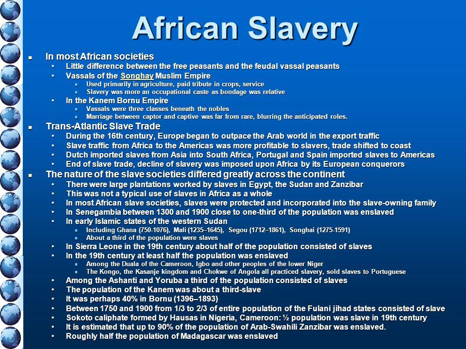 African Slavery In most African societies In most African societies Little difference between the free peasants and the feudal vassal peasantsLittle d