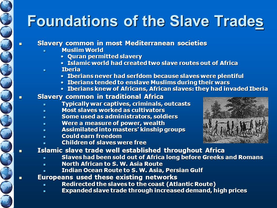 Foundations of the Slave Trades Slavery common in most Mediterranean societies Slavery common in most Mediterranean societies Muslim World Muslim Worl