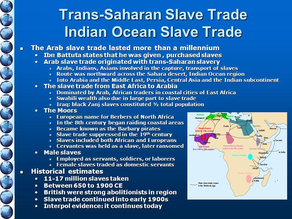 Trans-Saharan Slave Trade Indian Ocean Slave Trade The Arab slave trade lasted more than a millennium The Arab slave trade lasted more than a millenni