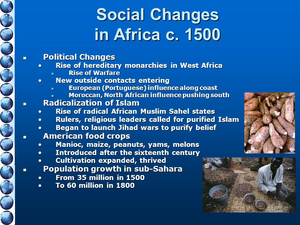 Social Changes in Africa c. 1500 Political Changes Political Changes Rise of hereditary monarchies in West AfricaRise of hereditary monarchies in West
