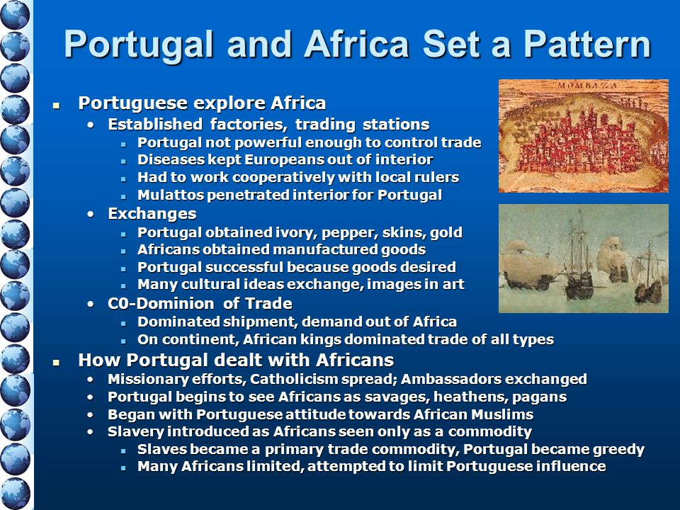 Portugal and Africa Set a Pattern Portuguese explore Africa Portuguese explore Africa Established factories, trading stationsEstablished factories, tr