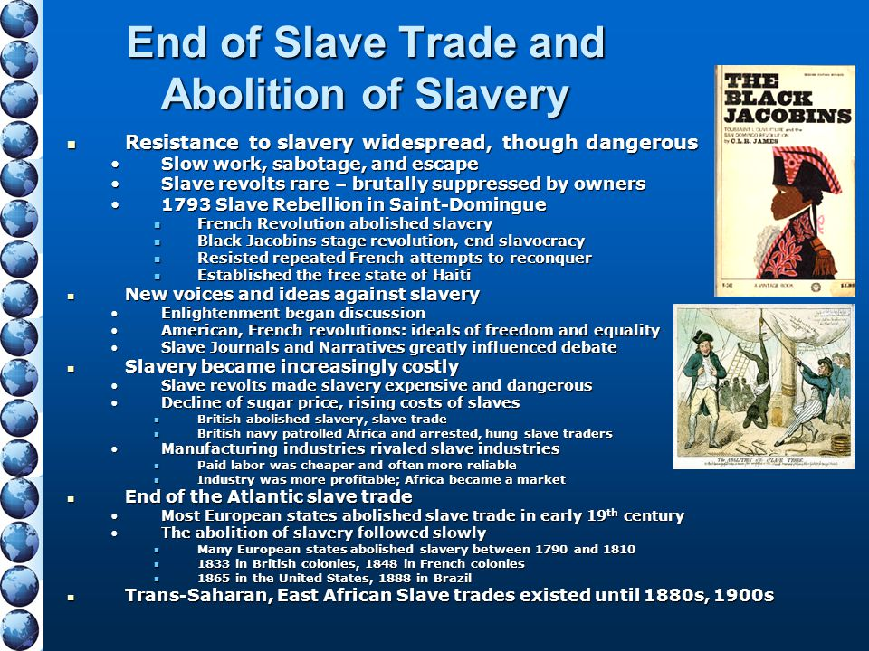 End of Slave Trade and Abolition of Slavery Resistance to slavery widespread, though dangerous Resistance to slavery widespread, though dangerous Slow