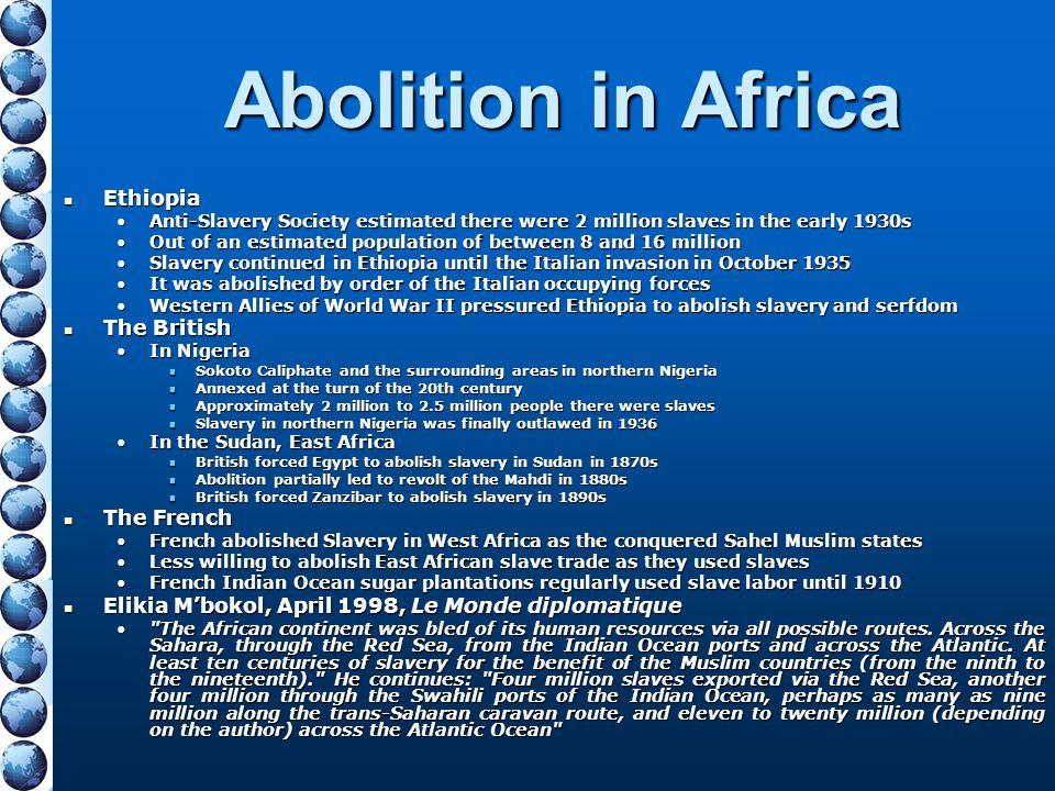 Abolition in Africa Ethiopia Ethiopia Anti-Slavery Society estimated there were 2 million slaves in the early 1930sAnti-Slavery Society estimated ther
