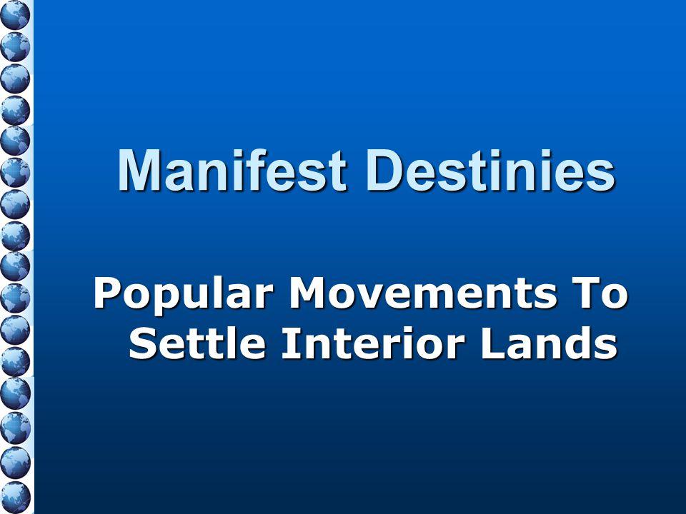 Manifest Destinies Popular Movements To Settle Interior Lands