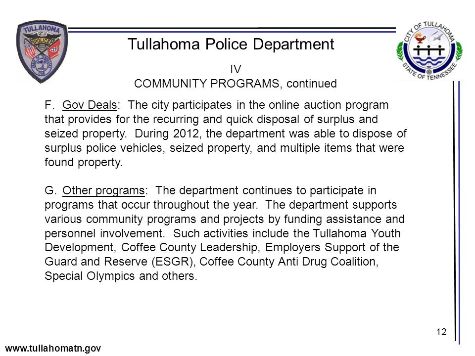 12 Tullahoma Police Department www.tullahomatn.gov IV COMMUNITY PROGRAMS, continued F.Gov Deals: The city participates in the online auction program that provides for the recurring and quick disposal of surplus and seized property.