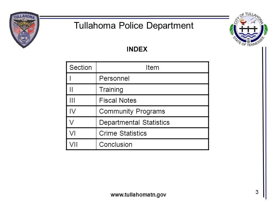 3 Tullahoma Police Department www.tullahomatn.gov SectionItem IPersonnel IITraining IIIFiscal Notes IVCommunity Programs VDepartmental Statistics VICr
