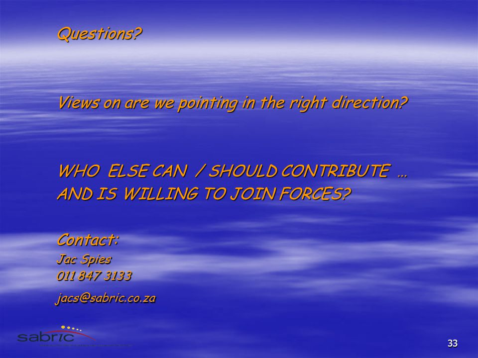 33 Questions. Views on are we pointing in the right direction.