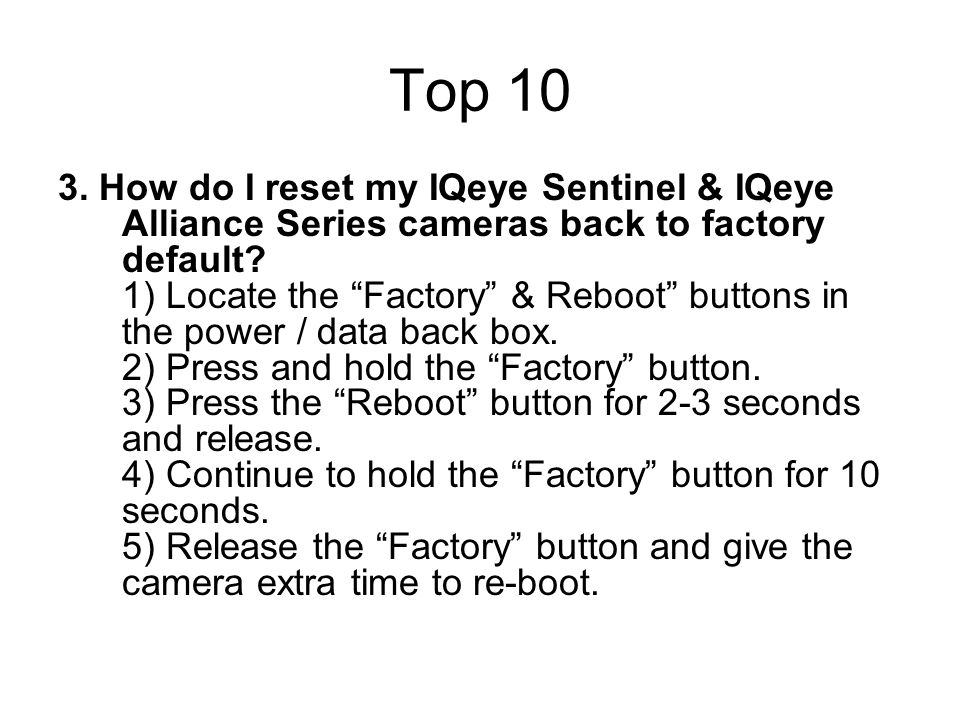 """Top 10 3. How do I reset my IQeye Sentinel & IQeye Alliance Series cameras back to factory default? 1) Locate the """"Factory"""" & Reboot"""" buttons in the p"""