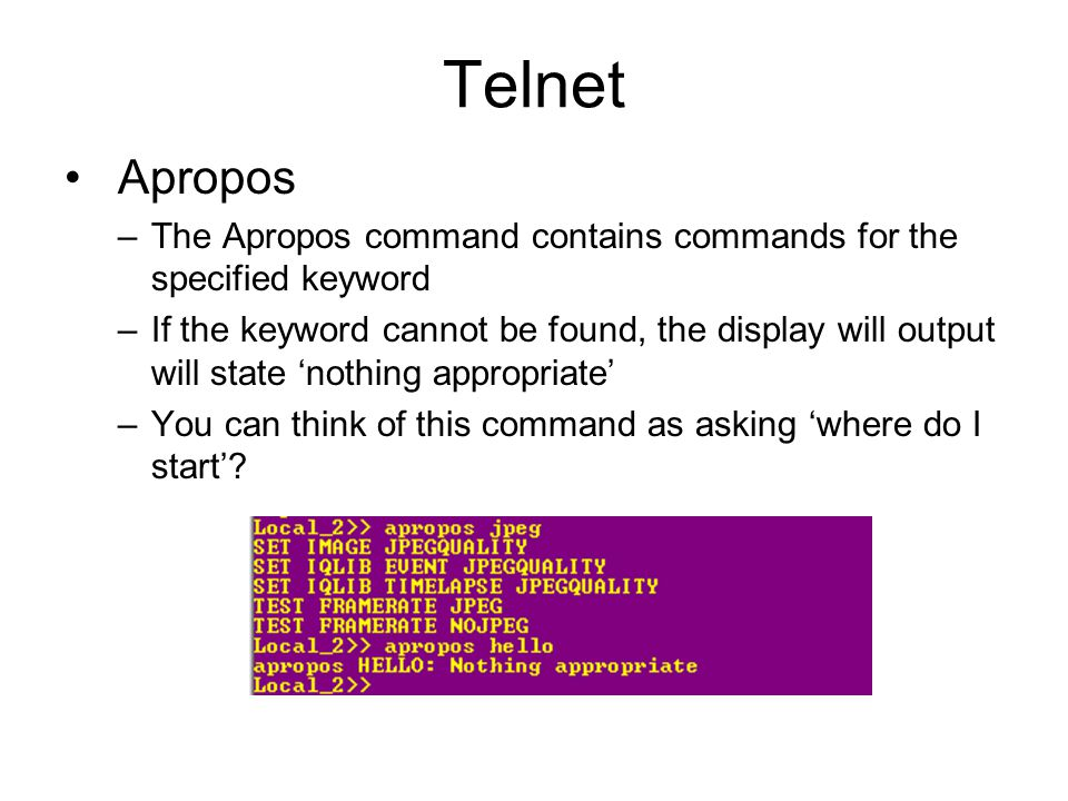 Telnet Apropos –The Apropos command contains commands for the specified keyword –If the keyword cannot be found, the display will output will state 'n