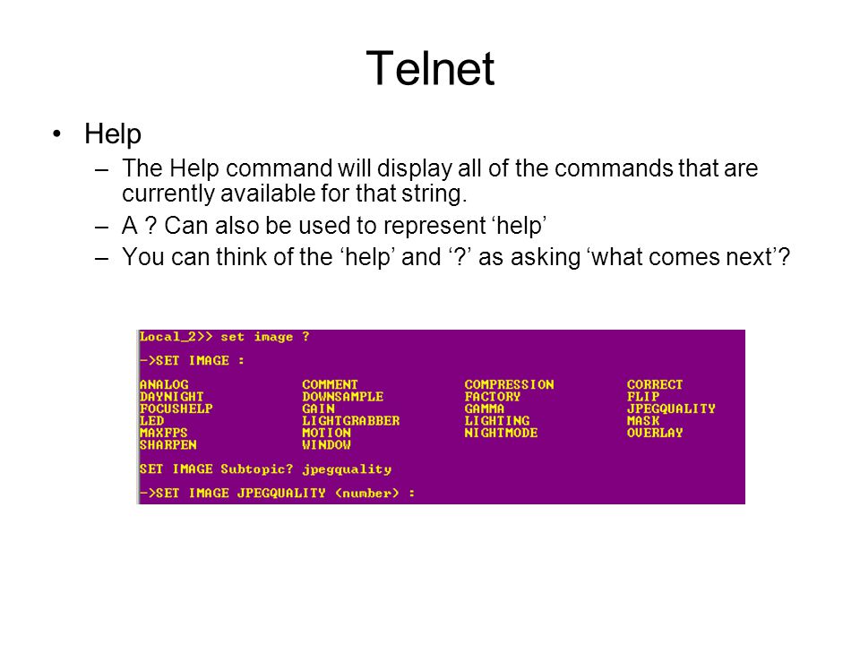 Telnet Help –The Help command will display all of the commands that are currently available for that string. –A ? Can also be used to represent 'help'