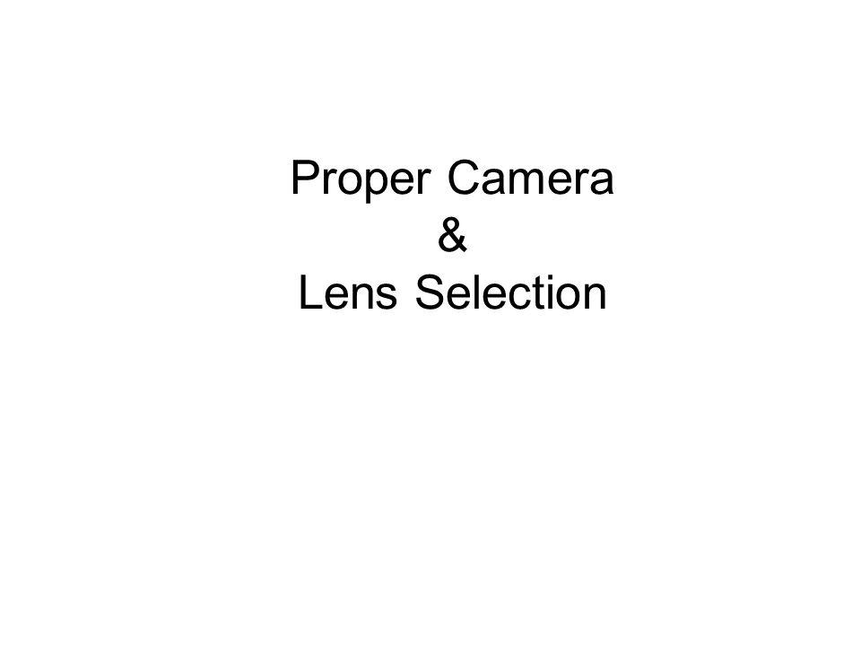 Proper Camera & Lens Selection