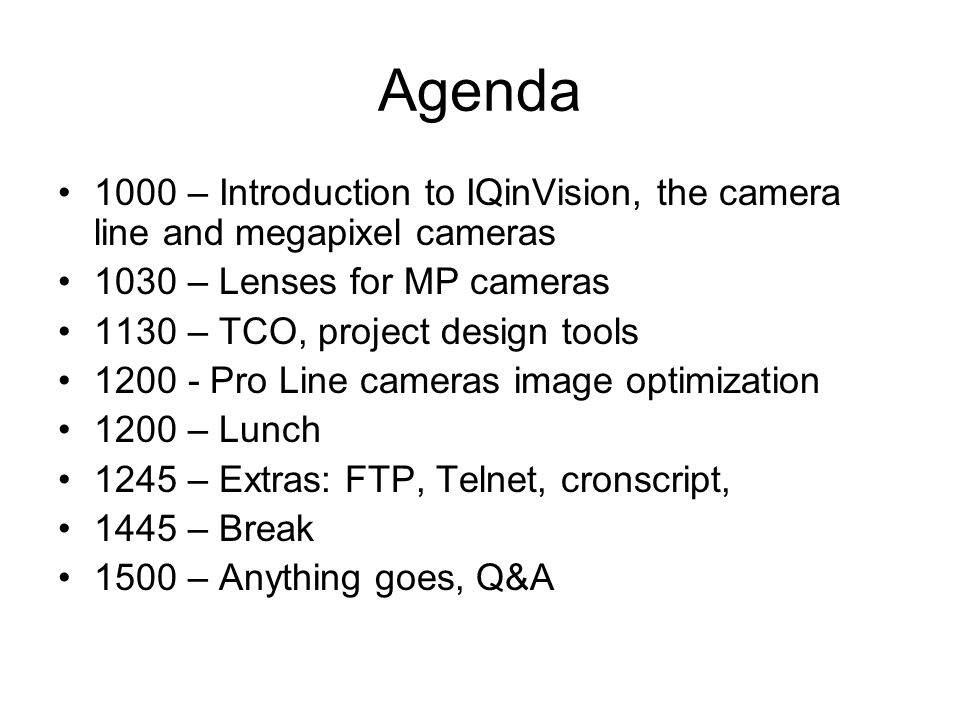 Agenda 1000 – Introduction to IQinVision, the camera line and megapixel cameras 1030 – Lenses for MP cameras 1130 – TCO, project design tools 1200 - P