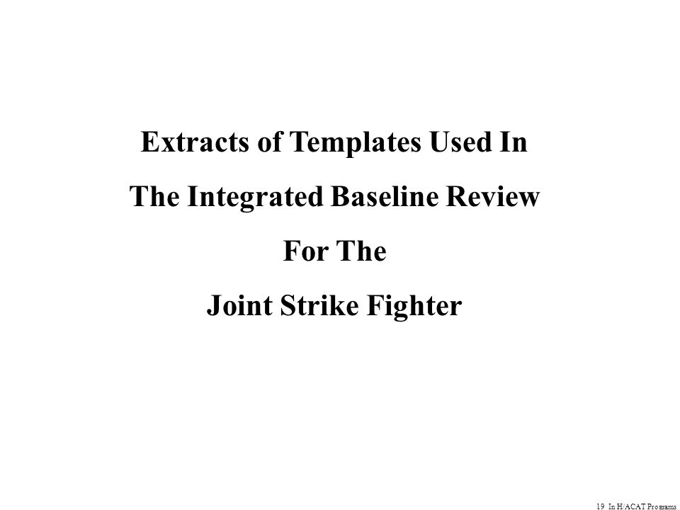 19 In H/ACAT Programs Extracts of Templates Used In The Integrated Baseline Review For The Joint Strike Fighter