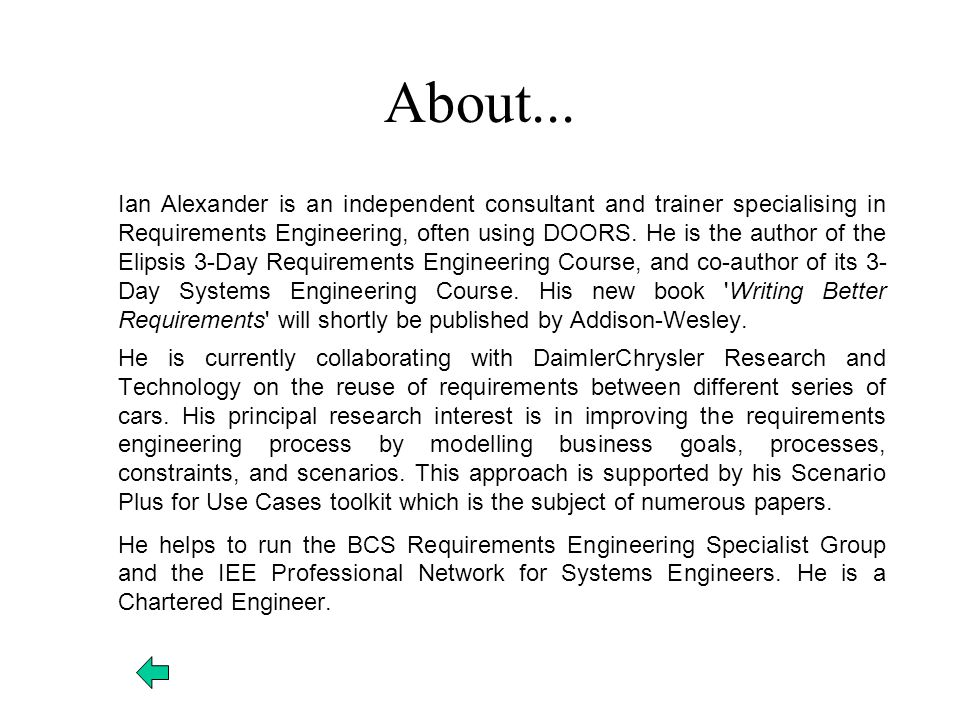 About... Ian Alexander is an independent consultant and trainer specialising in Requirements Engineering, often using DOORS. He is the author of the E