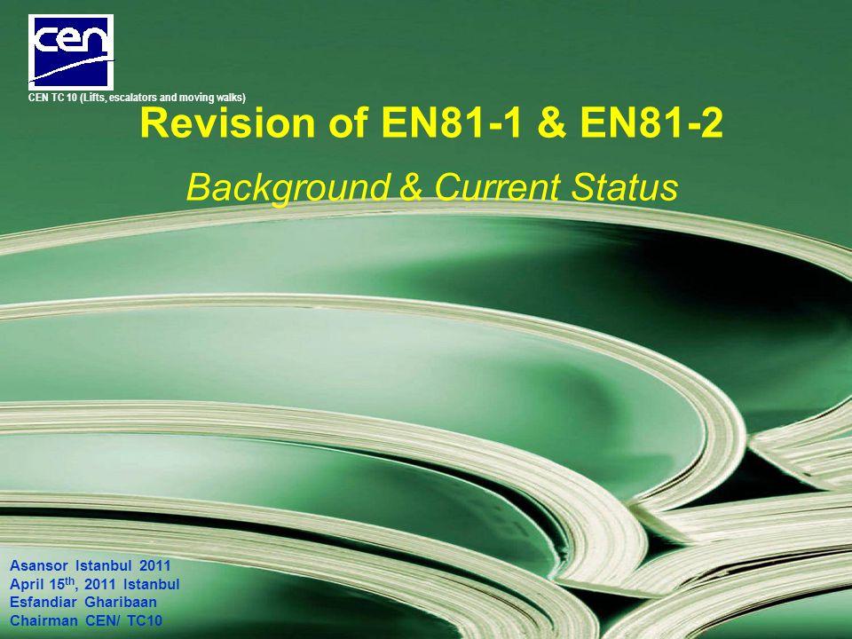 Revision of EN81-1 & EN81-2 Background & Current Status Asansor Istanbul 2011 April 15 th, 2011 Istanbul Esfandiar Gharibaan Chairman CEN/ TC10 CEN TC 10 (Lifts, escalators and moving walks)
