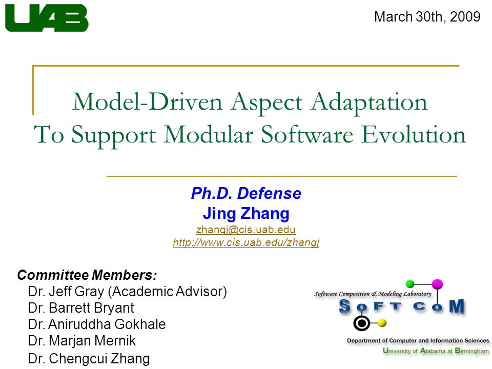 Model-Driven Aspect Adaptation To Support Modular Software Evolution Ph.D. Defense Jing Zhang zhangj@cis.uab.edu http://www.cis.uab.edu/zhangj Committ