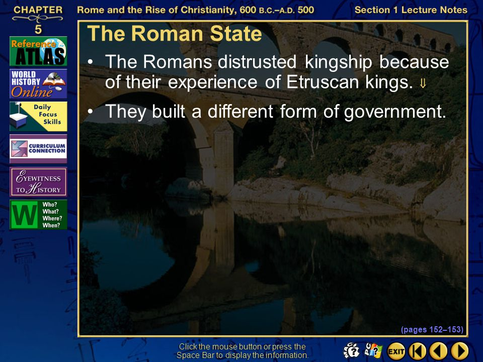 Section 1-19 Finally, in law and politics the Romans were practical and created institutions that responded effectively to problems. The Roman Republi