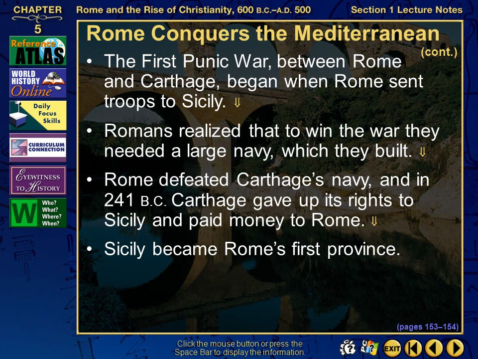 Section 1-31 Click the mouse button or press the Space Bar to display the information. (pages 153–154) Rome Conquers the Mediterranean Rome faced a st