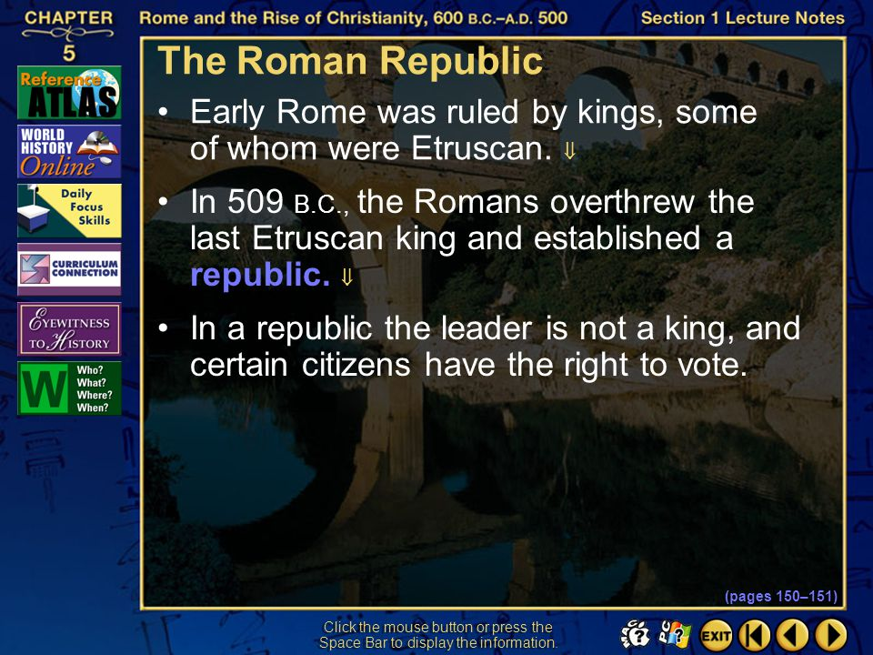 Section 1-12 Click the mouse button or press the Space Bar to display the information. The Etruscans turned Rome from a village into a city and gave t