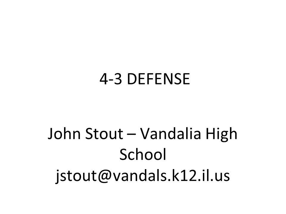 4-3 DEFENSE John Stout – Vandalia High School jstout@vandals.k12.il.us