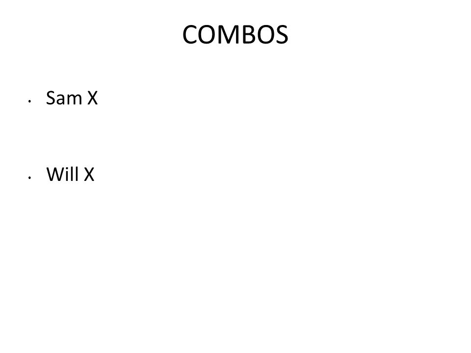 COMBOS Sam X Will X