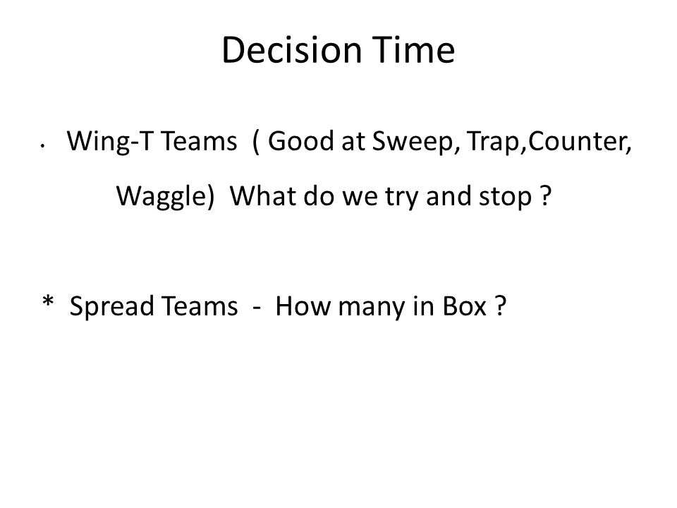 Decision Time Wing-T Teams ( Good at Sweep, Trap,Counter, Waggle) What do we try and stop .