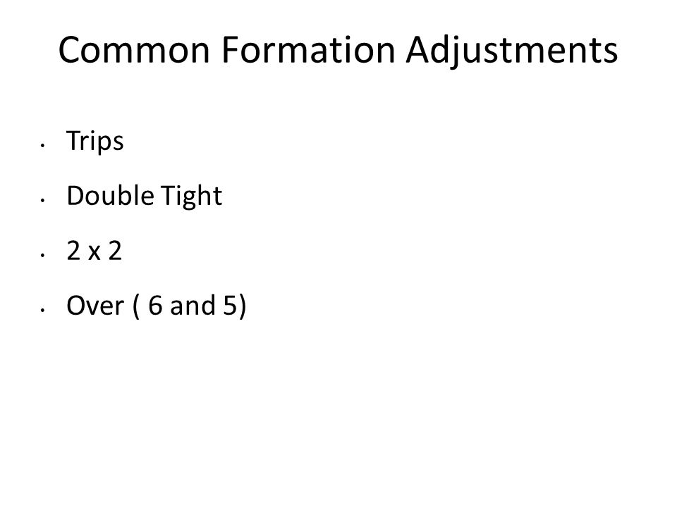 Common Formation Adjustments Trips Double Tight 2 x 2 Over ( 6 and 5)