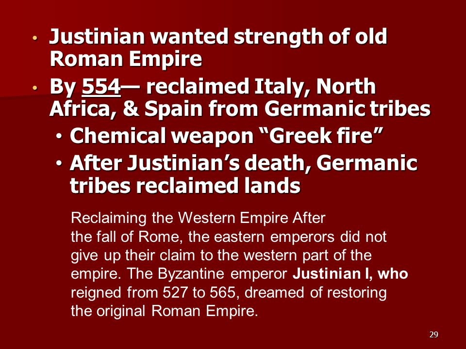 Justinian wanted strength of old Roman Empire Justinian wanted strength of old Roman Empire By 554— reclaimed Italy, North Africa, & Spain from German