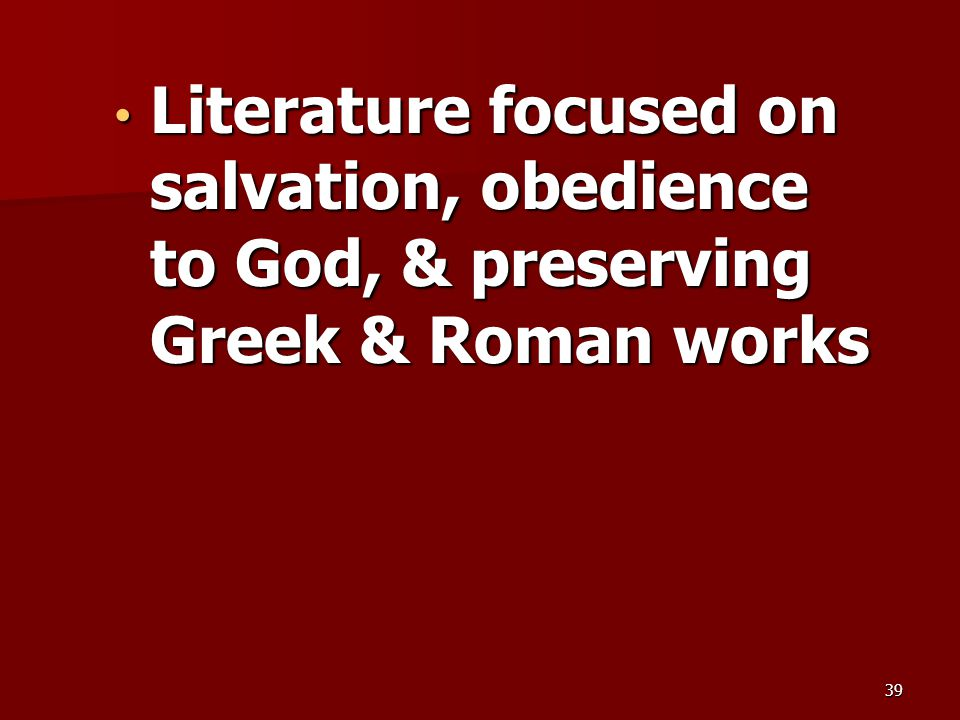 Literature focused on salvation, obedience to God, & preserving Greek & Roman works Literature focused on salvation, obedience to God, & preserving Gr
