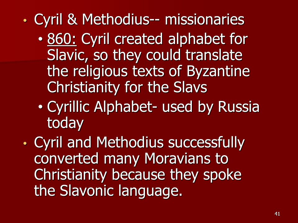 Cyril & Methodius-- missionaries Cyril & Methodius-- missionaries 860: Cyril created alphabet for Slavic, so they could translate the religious texts