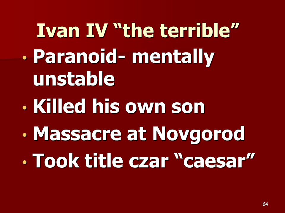 "Ivan IV ""the terrible"" Paranoid- mentally unstable Paranoid- mentally unstable Killed his own son Killed his own son Massacre at Novgorod Massacre at"