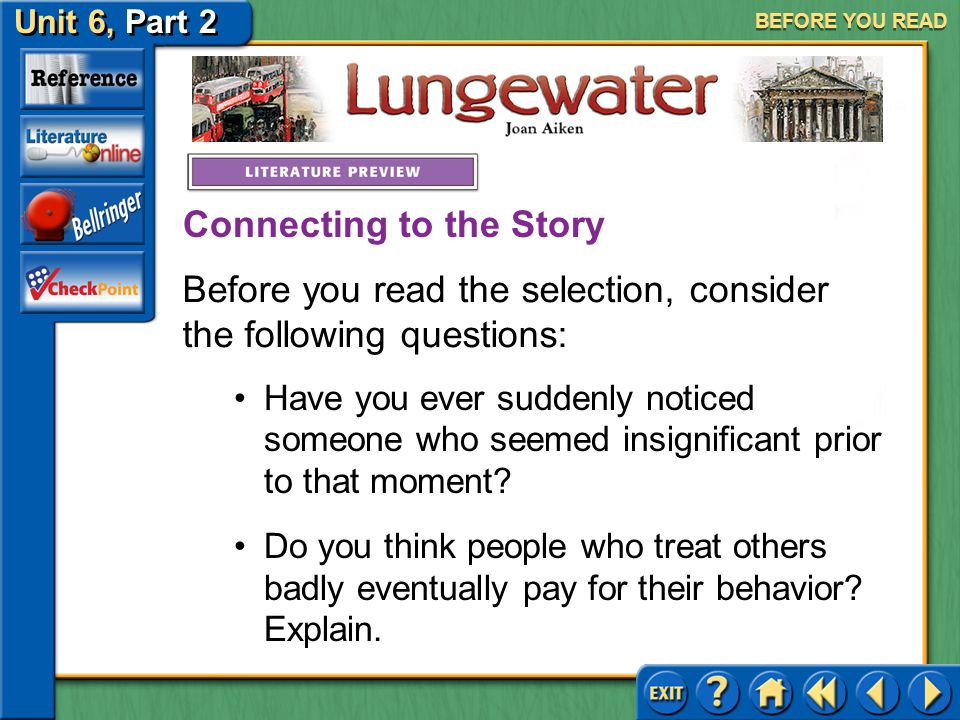Unit 6, Part 2 Lungewater BEFORE YOU READ One of the most important characters in the story you are about to read is someone who may at first seem pow