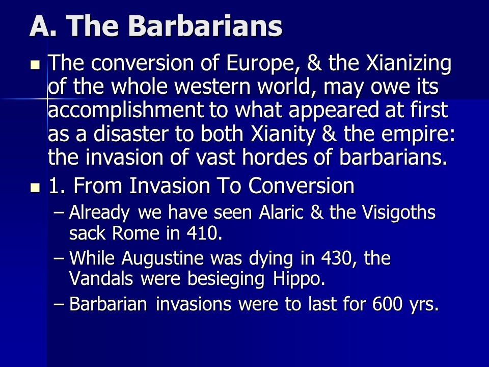 A. The Barbarians The conversion of Europe, & the Xianizing of the whole western world, may owe its accomplishment to what appeared at first as a disa