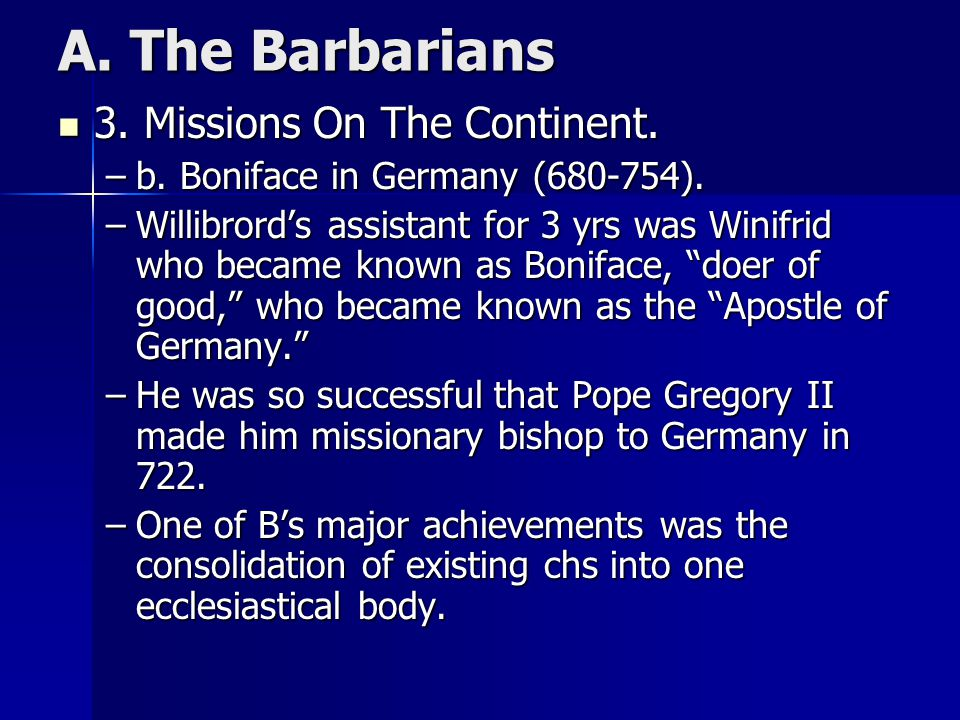 A. The Barbarians 3. Missions On The Continent. 3. Missions On The Continent. –b. Boniface in Germany (680-754). –Willibrord's assistant for 3 yrs was