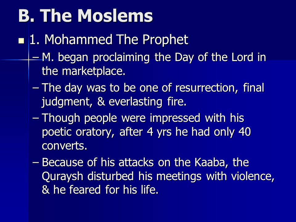 B. The Moslems 1. Mohammed The Prophet 1. Mohammed The Prophet –M. began proclaiming the Day of the Lord in the marketplace. –The day was to be one of