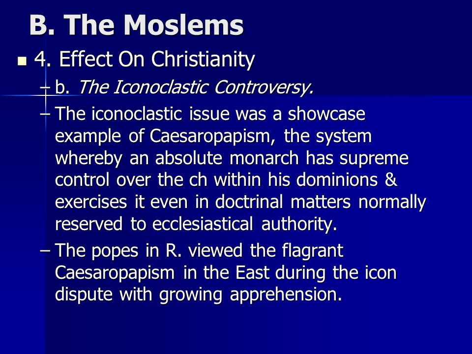 B. The Moslems 4. Effect On Christianity 4. Effect On Christianity –b. The Iconoclastic Controversy. –The iconoclastic issue was a showcase example of