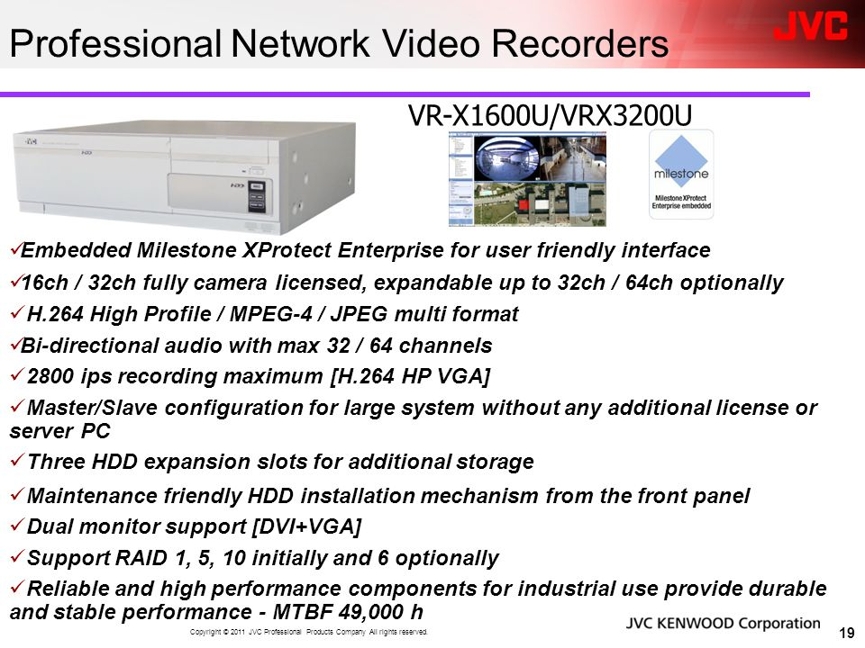 Professional Network Video Recorders VR-X1600U/VRX3200U 19 Copyright © 2011 JVC Professional Products Company All rights reserved. Embedded Milestone