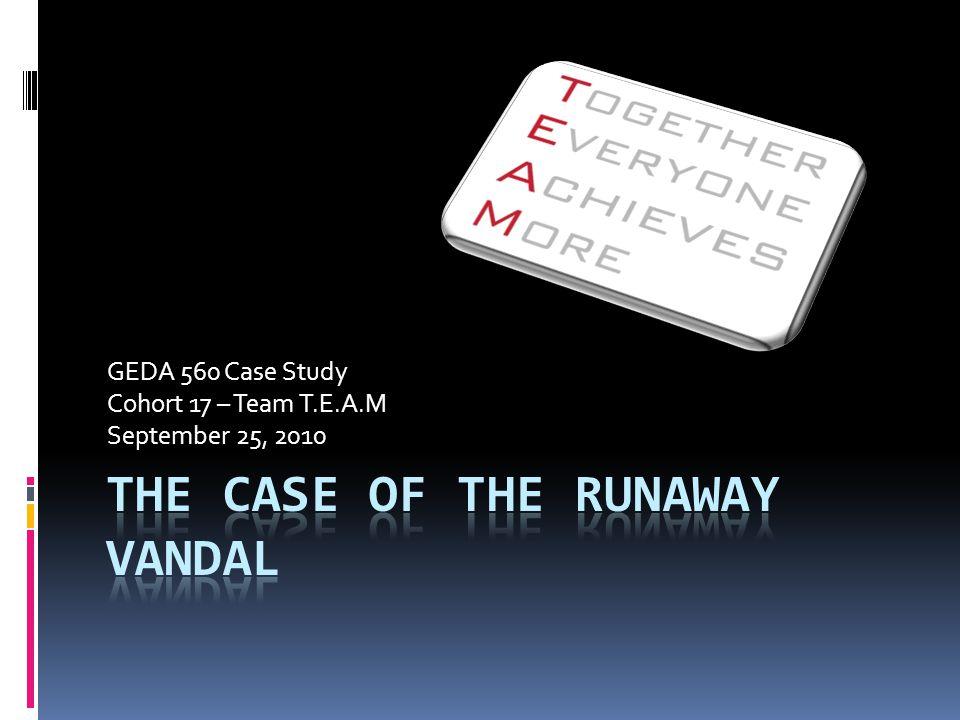 GEDA 560 Case Study Cohort 17 – Team T.E.A.M September 25, 2010