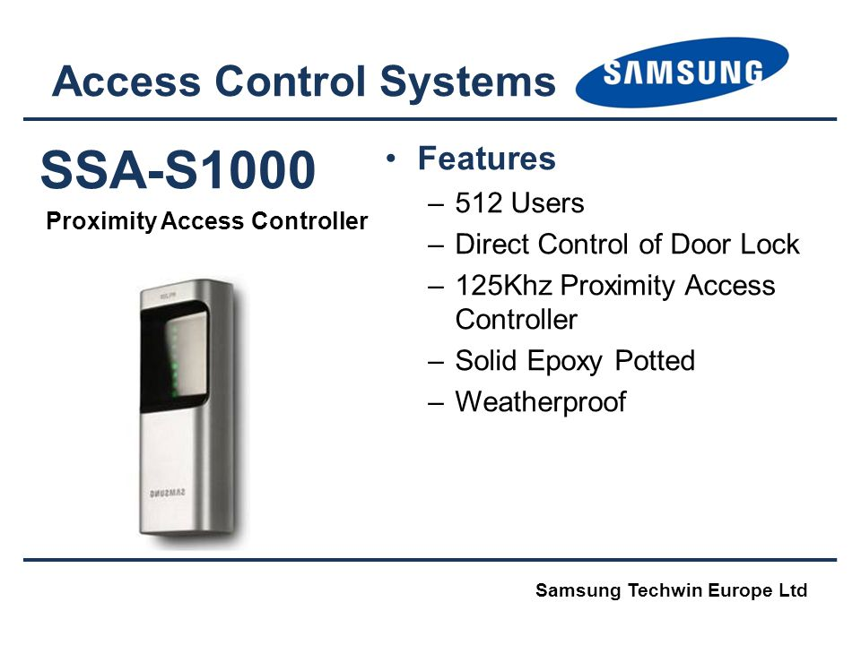 SSA-S1000 Proximity Access Controller Access Control Systems Features –512 Users –Direct Control of Door Lock –125Khz Proximity Access Controller –Sol